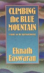 Climbing the Blue Mountain: A Guide for the Spiritual Journey - Eknath Easwaran