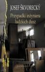 Przypadki inżyniera ludzkich dusz. Entertainment ze starymi tematami życia, kobiet, losu, marzeń, klasy robotniczej, tajniaków, miłości i śmierci - Josef Škvorecký