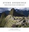 Stone Offerings: Machu Picchu's Terraces of Enlightenment - Mike Torrey, Marie Arana