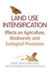 Land Use Intensification: Effects on Agriculture, Biodiversity, and Ecological Processes - David B. Lindenmayer, Andrew Young, Saul Cunningham