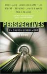 Perspectives on Church Government - Daniel Akin, James Leo Garrett, Robert L. Reymond, James R. White, Paul F.M. Zahl, Chad Owen Brand, R. Stanton Norman