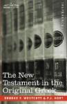 The New Testament in the Original Greek - Brooke Foss Westcott, F.J.A. Hort