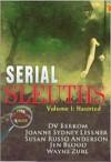 Serial Sleuths Volume 1: Haunted - D.V. Berkom, Joanne Sydney Lessner, Susan Russo Anderson, Jen Blood, Wayne Zurl