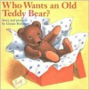 Who Wants an Old Teddy Bear? - Ginnie Hofmann