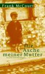 Die Asche Meiner Mutter. Irische Erinnerungen - Harry Rowohlt, Frank McCourt