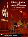 Painting Ancient and Medieval Warriors (Schiffer Book for Hobbyists) - Mike Davidson, Jeffrey B. Snyder