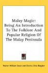 Malay Magic: Being an Introduction to the Folklore and Popular Religion of the Malay Peninsula - Walter W. Skeat, Charles Otto Blagden