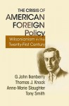 The Crisis of American Foreign Policy: Wilsonianism in the Twenty-First Century - G. John Ikenberry, Tony Smith, Anne-Marie Slaughter, Thomas J. Knock