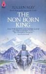 The Nonborn King (Saga of Pliocene Exile, #3) - Julian May