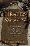 Pirates of New Jersey: Plunder and High Adventure on the Garden State Coastline - Mark P. Donnelly, Daniel Diehl