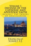 DEFENSE OF THE Catholic and Apostolic Faith Againstthe Errors of Anglicanism - Francisco Suárez, Peter Simpson