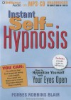 Instant Self-Hypnosis: How to Hypnotize Yourself with Your Eyes Open - Forbes Robbins Blair, Fred Stella