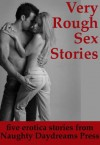 VERY ROUGH SEX STORIES (Five Intense Erotica Stories) (Extremely Rough Sex) - Julie Bosso, Tracy Bond, Stacy Reinhardt, Jane Kemp