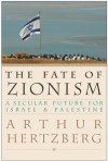 The Fate of Zionism: A Secular Future for Israel & Palestine - Arthur Hertzberg
