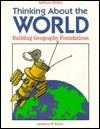 Thinking About The World: Building Geography Foundations - Lawrence Brown