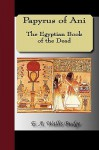 Papyrus of Ani - The Egyptian Book of the Dead - E.A. Wallis Budge