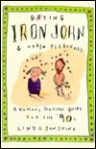 Dating Iron John and Other Pleasures: A Woman's Survival Guide for the '90s - Linda Sunshine