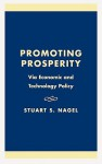 Promoting Prosperity: Via Economic and Technology Policy - Stuart S. Nagel