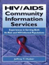 HIV/AIDS Community Information Services: Experiences in Serving Both At-Risk and HIV-Infected Populations (Haworth Medical Information Sources) - M. Sandra Wood, Jeffrey T. Huber