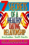 7 Secrets of a Healthy Dating Relationship - Les Parrott III, Fred Fullerton