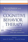 Acceptance and Mindfulness in Cognitive Behavior Therapy: Understanding and Applying the New Therapies - James D. Herbert, Evan M. Forman