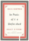 In Praise of the Unfinished: Selected Poems - Julia Hartwig