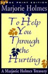 To Help You Through the Hurting - Marjorie Holmes