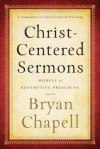 Christ-Centered Sermons: Models of Redemptive Preaching - Bryan Chapell