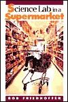 Science Lab In A Supermarket - Robert Friedhoffer
