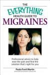 The Everything Health Guide to Migraines: Professional Advice to Help Ease the Pain and Find the Solution That's Right for You - Paula Ford-Martin