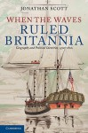 When the Waves Ruled Britannia: Geography and Political Identities, 1500-1800 - Jonathan Scott
