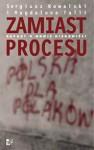 Zamiast procesu. Raport o mowie nienawiści - Sergiusz Kowalski, Magdalena Tulli