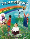 Color Their World: How to Decorate a Child's Mind, Body, Heart and Soul, Along with Their Room! - Stephanie Rose