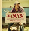 The Catch: Sea-to-Table Recipes, Stories & Secrets - Peter Kaminsky, Ben Sargent