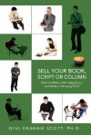 Sell Your Book, Script or Column: How to Write a Winning Query and Make a Winning Pitch - Gini Graham Scott