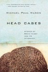 Head Cases: Stories of Brain Injury and Its Aftermath - Michael Mason
