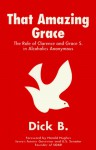 That Amazing Grace: The Role of Clarence and Grace S. in Alcoholics Anonymous - Dick B.