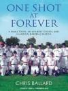 One Shot at Forever: A Small Town, an Unlikely Coach, and a Magical Baseball Season - Chris Ballard, Mike Chamberlain