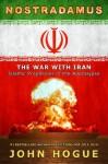 Nostradamus: The War with Iran-Islamic Prophecies of the Apocalypse - John Hogue
