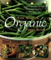 The Whole Organic Food Book: Safe, Healthy Harvest from Your Garden to Your Plate - Dan Jason