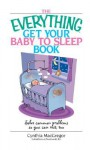 Everything Get Your Baby to Sleep Book: Solve Common Problems So You Can Rest, Too - Cynthia MacGregor
