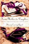 From Mother to Daughter: Advice and Lessons for a Good Life - Sherry Conway Appel