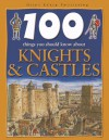 100 Things You Should Know About Knights And Castles - Jane Walker
