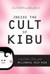 Inside the Cult of Kibu: And Other Tales of the Millennial Gold Rush - Lori Gottlieb, Jesse Jacobs