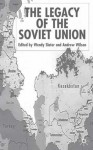 The Legacy of the Soviet Union - Wendy Slater, Andrew Wilson