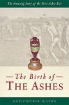 The Birth of the Ashes: The Amazing Story of the First Ashes Test - Christopher Hilton, John Kobylecky