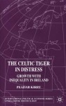 The Celtic Tiger In Distress: Growth with Inequality in Ireland - Peadar Kirby