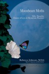 Moonbeam Moths: Silky Thoughts, Dreams of Love & Mysterious Pleasures - Rebecca Johnson