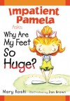 Impatient Pamela Asks: Why Are My Feet So Huge? - Dan Brown, Mary B. Koski