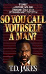 So You Call Yourself a Man? - T.D. Jakes